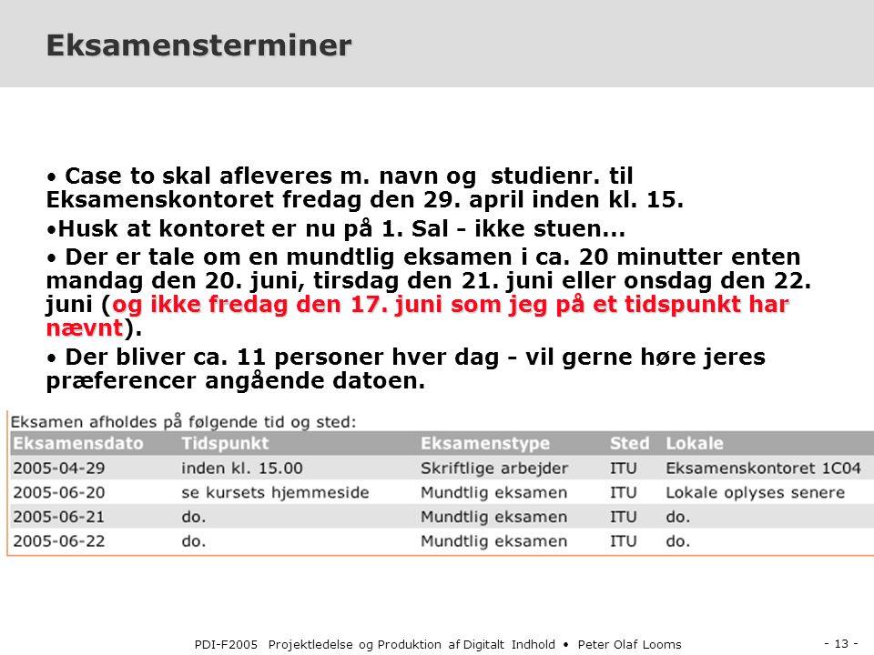 - 13 - PDI-F2005 Projektledelse og Produktion af Digitalt Indhold Peter Olaf Looms Eksamensterminer Case to skal afleveres m.