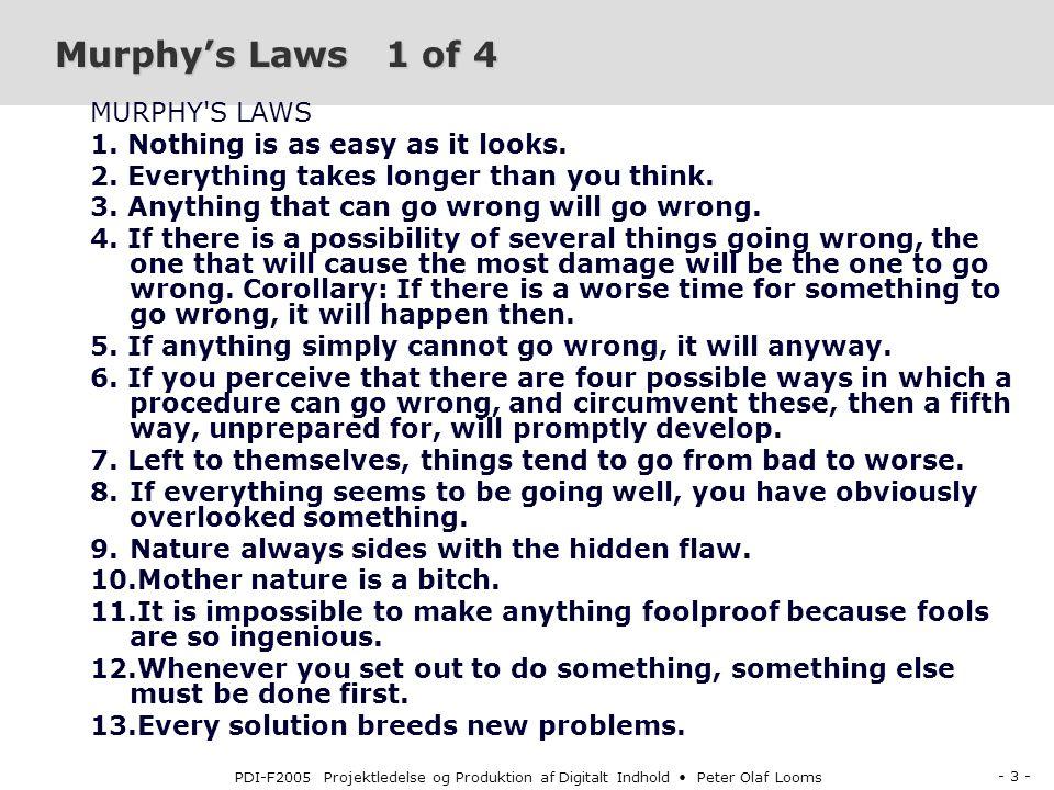 - 3 - PDI-F2005 Projektledelse og Produktion af Digitalt Indhold Peter Olaf Looms Murphy's Laws 1 of 4 MURPHY S LAWS 1.