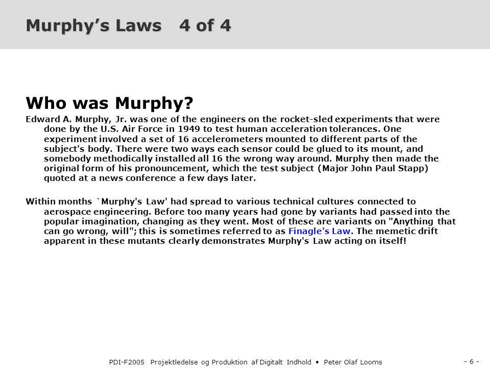 - 6 - PDI-F2005 Projektledelse og Produktion af Digitalt Indhold Peter Olaf Looms Murphy's Laws 4 of 4 Who was Murphy.