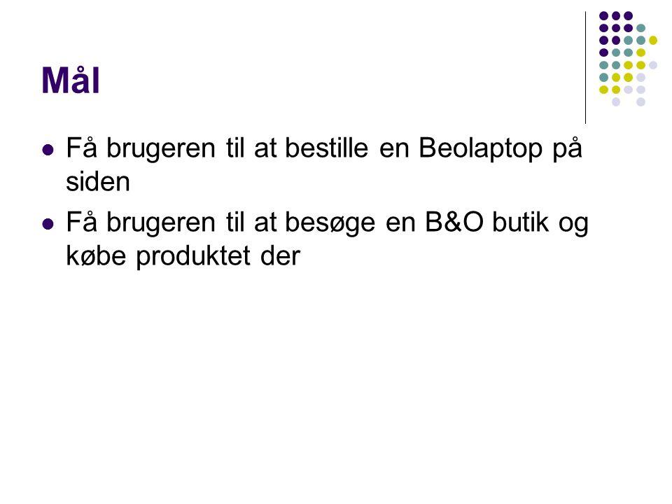 Mål Få brugeren til at bestille en Beolaptop på siden Få brugeren til at besøge en B&O butik og købe produktet der