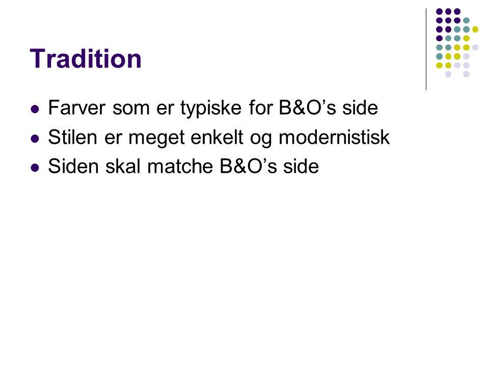Tradition Farver som er typiske for B&O's side Stilen er meget enkelt og modernistisk Siden skal matche B&O's side