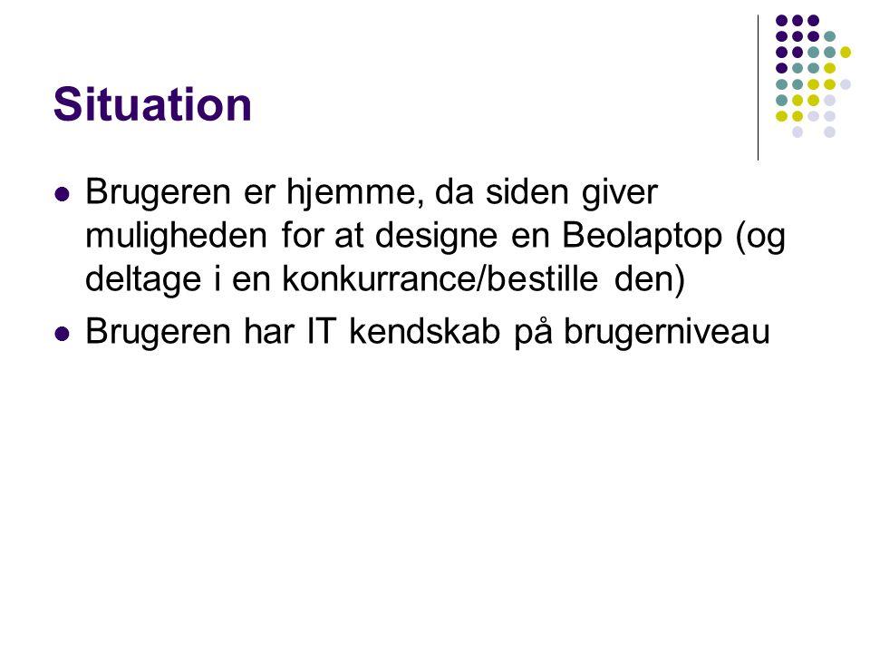 Situation Brugeren er hjemme, da siden giver muligheden for at designe en Beolaptop (og deltage i en konkurrance/bestille den) Brugeren har IT kendskab på brugerniveau