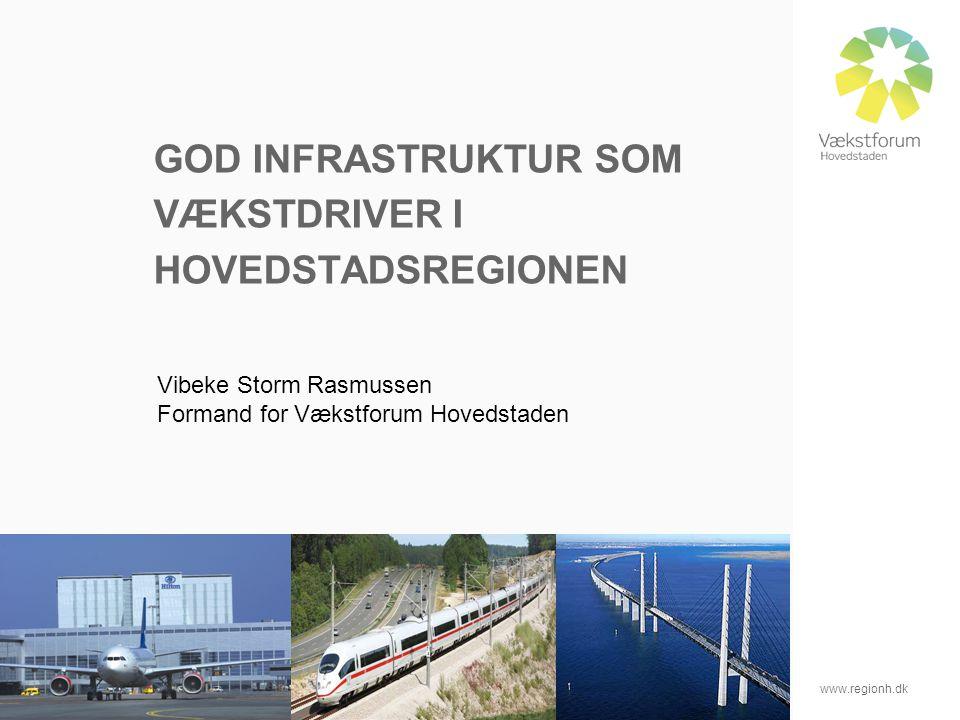 www.regionh.dk 2 GOD INFRASTRUKTUR SOM VÆKSTDRIVER I HOVEDSTADSREGIONEN Vibeke Storm Rasmussen Formand for Vækstforum Hovedstaden