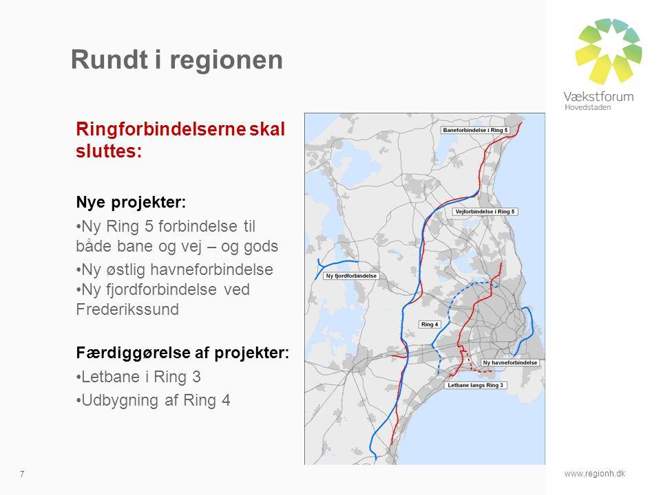 www.regionh.dk 7 Rundt i regionen Ringforbindelserne skal sluttes: Nye projekter: Ny Ring 5 forbindelse til både bane og vej – og gods Ny østlig havneforbindelse Ny fjordforbindelse ved Frederikssund Færdiggørelse af projekter: Letbane i Ring 3 Udbygning af Ring 4