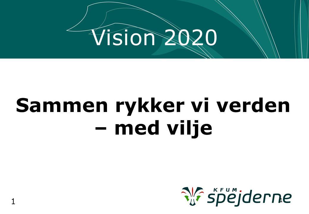 1 1 Vision 2020 Sammen rykker vi verden – med vilje