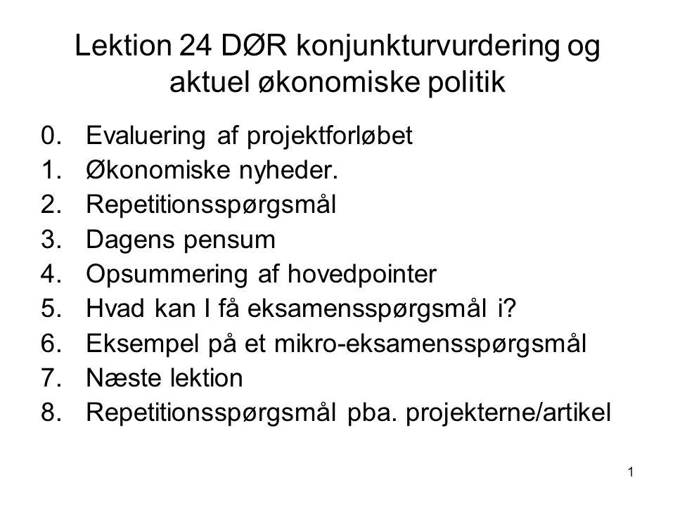 1 Lektion 24 DØR konjunkturvurdering og aktuel økonomiske politik 0.Evaluering af projektforløbet 1.Økonomiske nyheder.