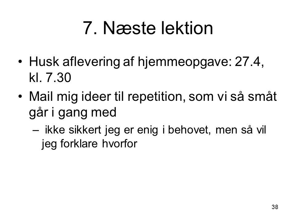 38 7. Næste lektion Husk aflevering af hjemmeopgave: 27.4, kl.