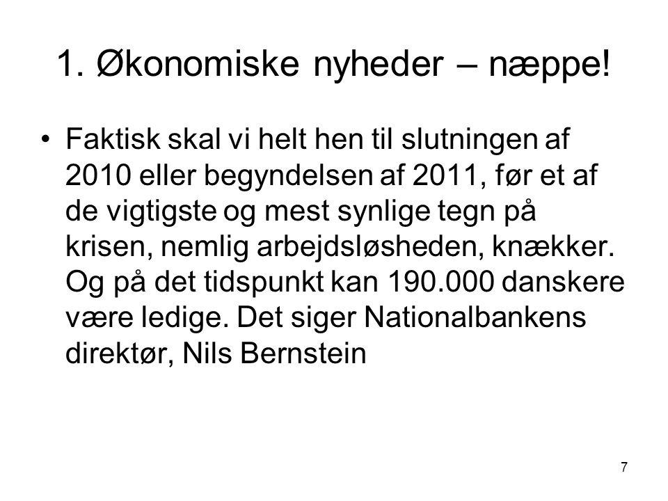 7 1. Økonomiske nyheder – næppe.