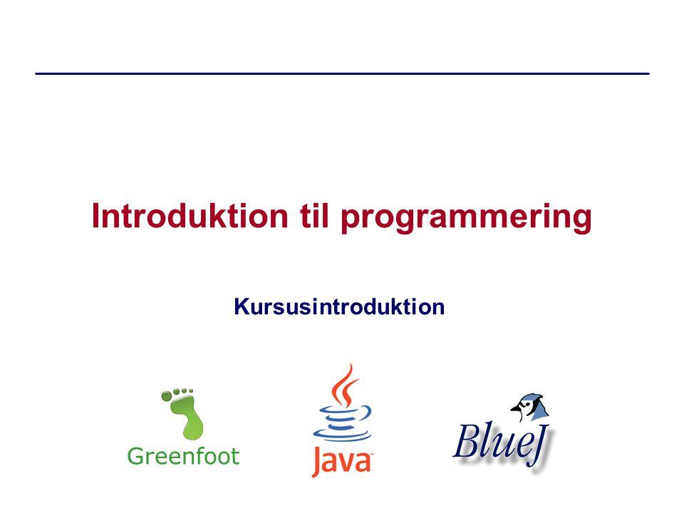 Introduktion til programmering Kursusintroduktion Greenfoot