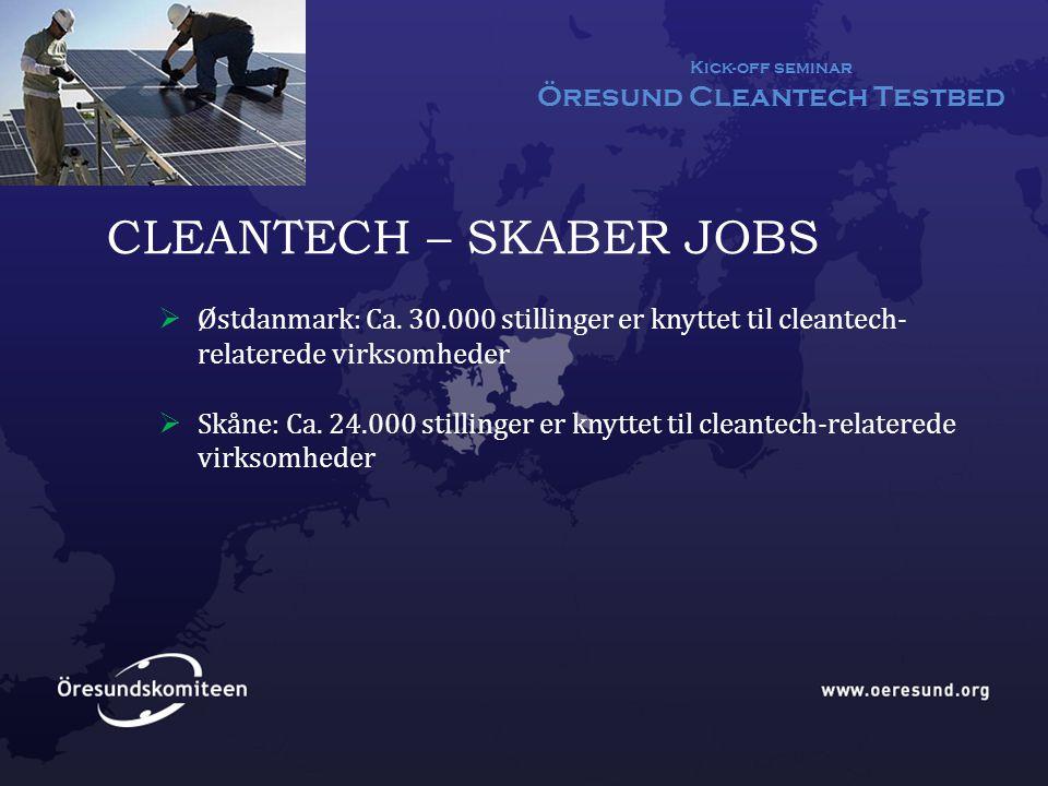Kick-off seminar Öresund Cleantech Testbed CLEANTECH – SKABER JOBS  Østdanmark: Ca.