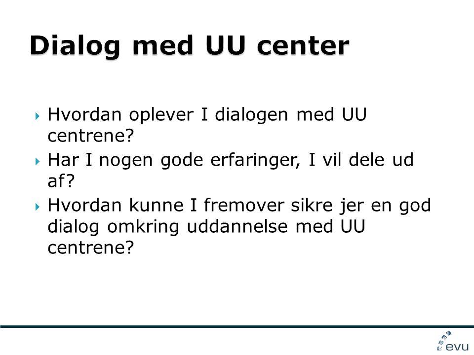  Hvordan oplever I dialogen med UU centrene.  Har I nogen gode erfaringer, I vil dele ud af.
