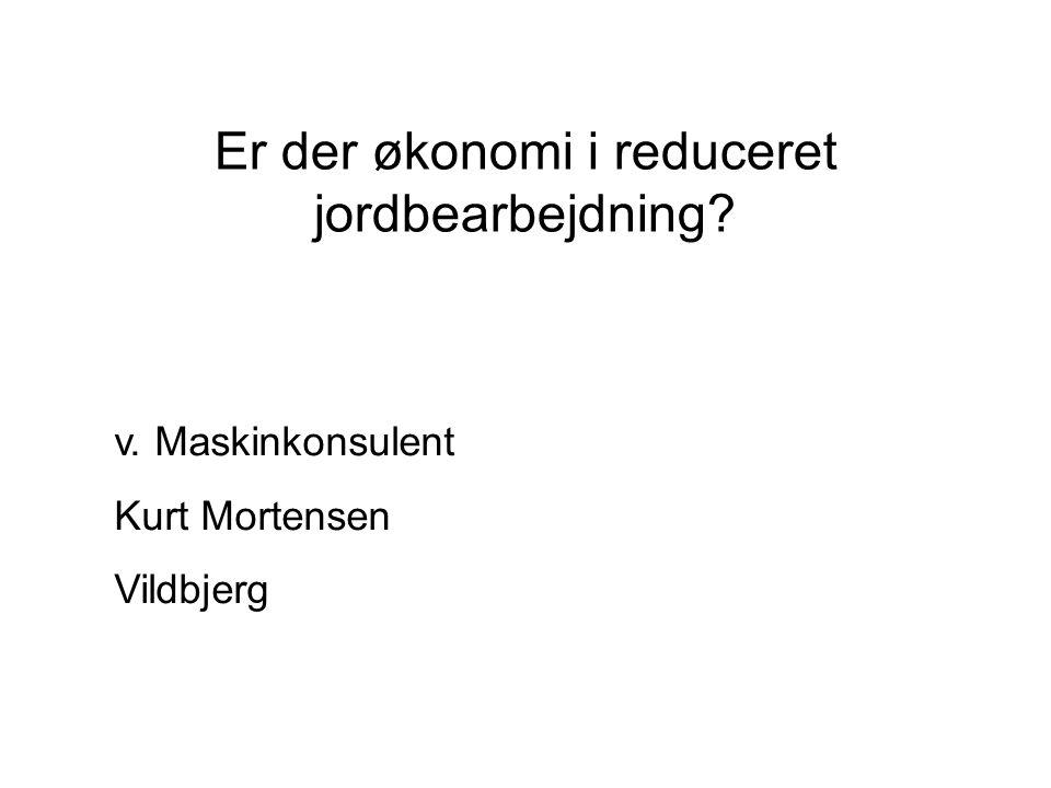 Er der økonomi i reduceret jordbearbejdning v. Maskinkonsulent Kurt Mortensen Vildbjerg