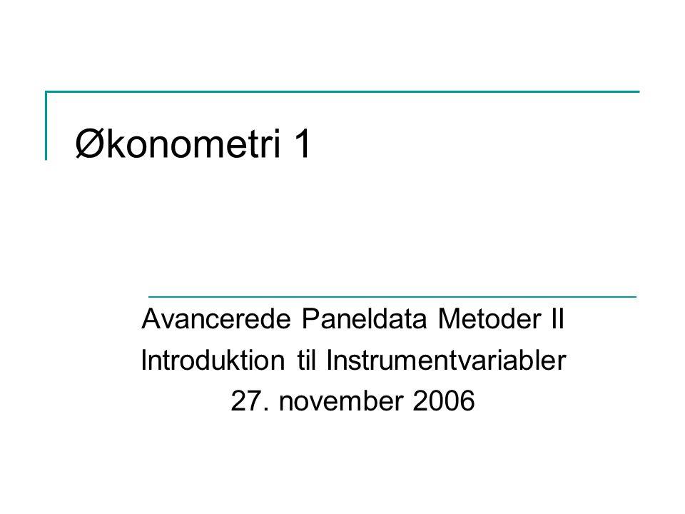 Økonometri 1 Avancerede Paneldata Metoder II Introduktion til Instrumentvariabler 27. november 2006