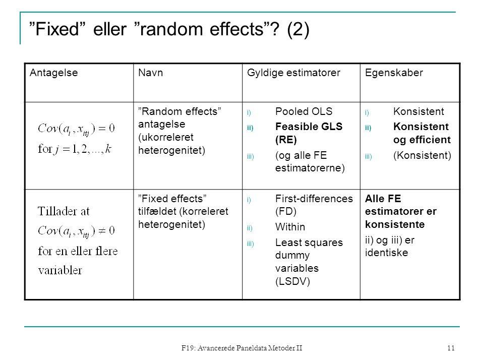 F19: Avancerede Paneldata Metoder II 11 Fixed eller random effects .