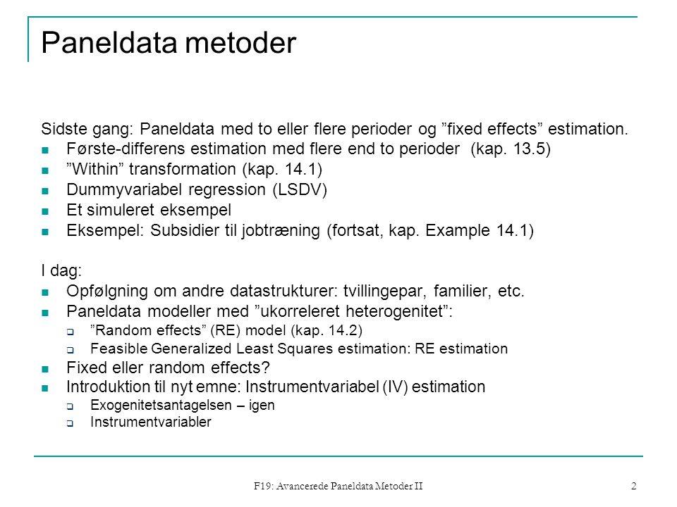 F19: Avancerede Paneldata Metoder II 2 Paneldata metoder Sidste gang: Paneldata med to eller flere perioder og fixed effects estimation.
