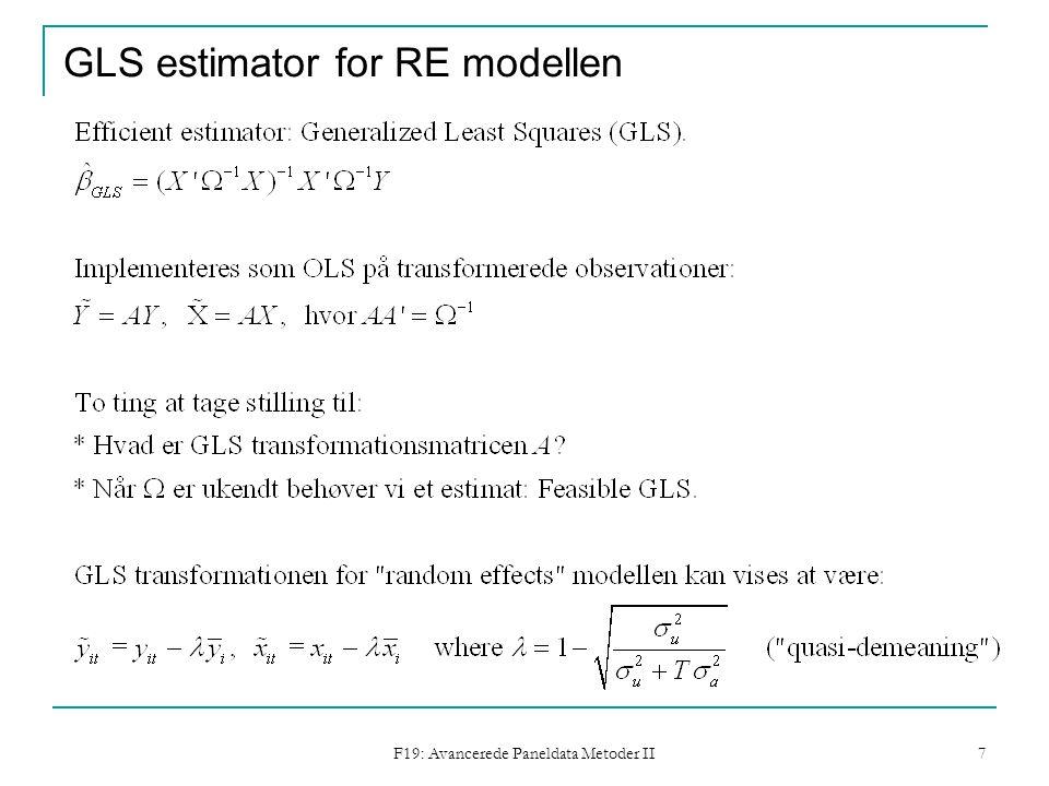F19: Avancerede Paneldata Metoder II 7 GLS estimator for RE modellen