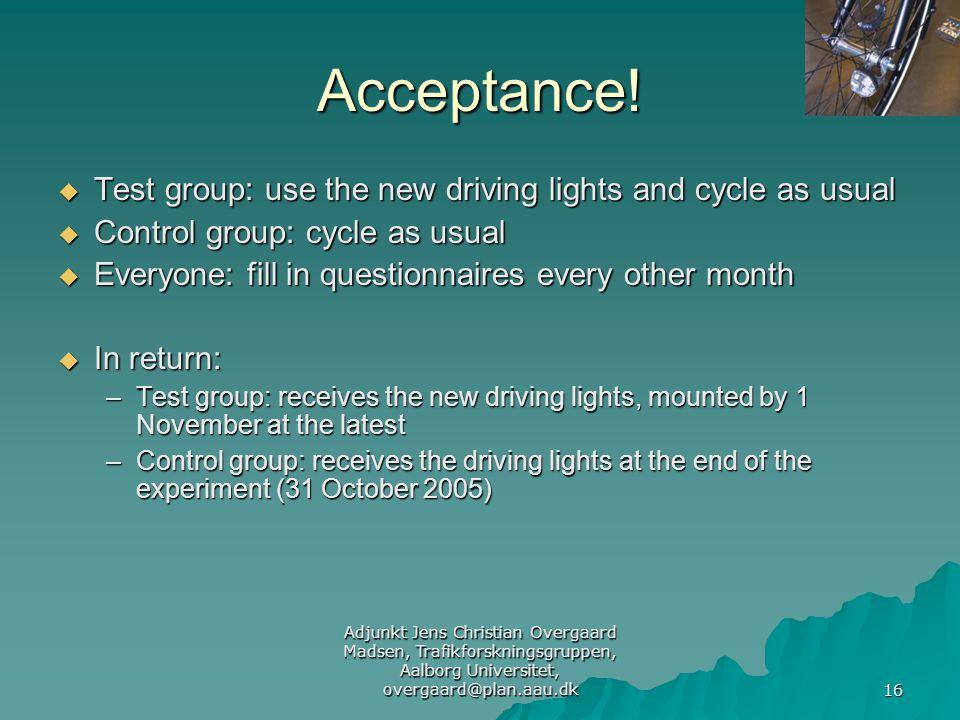 Adjunkt Jens Christian Overgaard Madsen, Trafikforskningsgruppen, Aalborg Universitet, overgaard@plan.aau.dk 16 Acceptance.