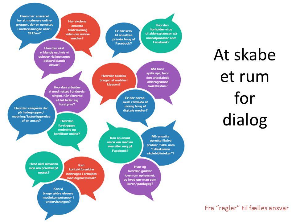 At skabe et rum for dialog Fra regler til fælles ansvar