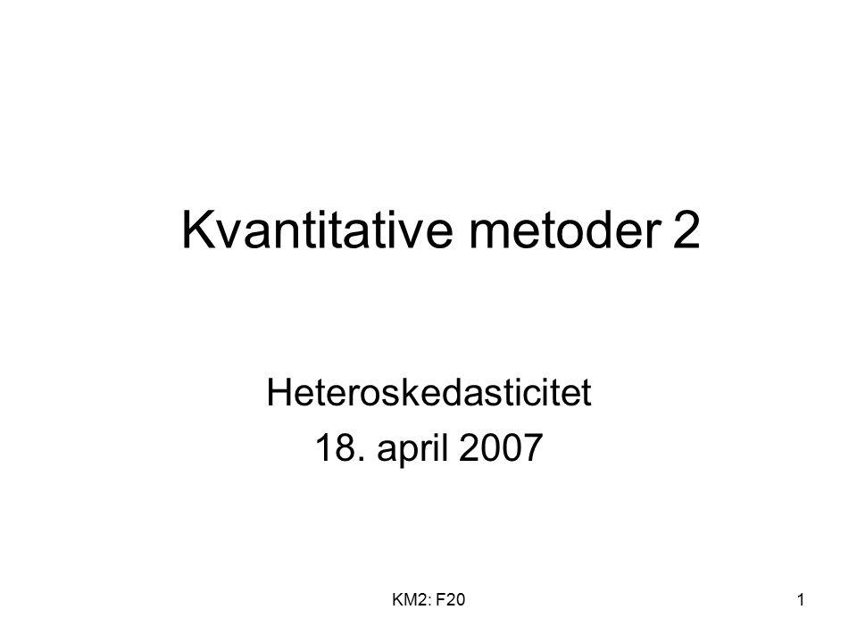 KM2: F201 Kvantitative metoder 2 Heteroskedasticitet 18. april 2007