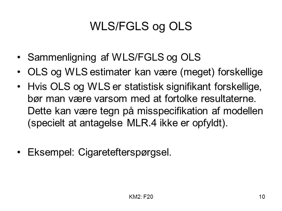 KM2: F2010 WLS/FGLS og OLS Sammenligning af WLS/FGLS og OLS OLS og WLS estimater kan være (meget) forskellige Hvis OLS og WLS er statistisk signifikant forskellige, bør man være varsom med at fortolke resultaterne.