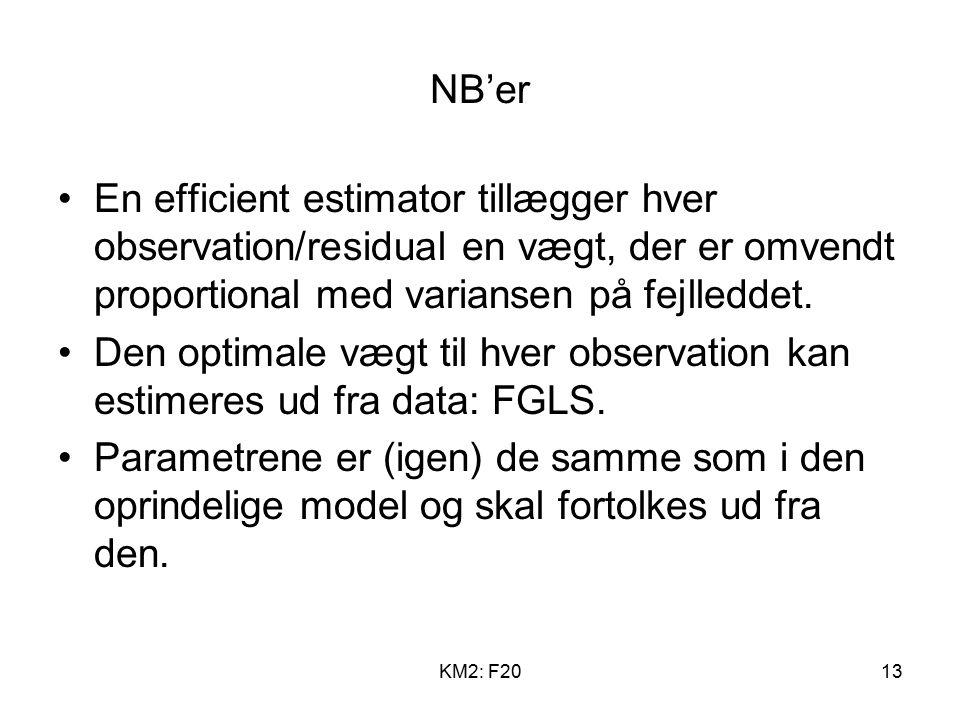 KM2: F2013 NB'er En efficient estimator tillægger hver observation/residual en vægt, der er omvendt proportional med variansen på fejlleddet.
