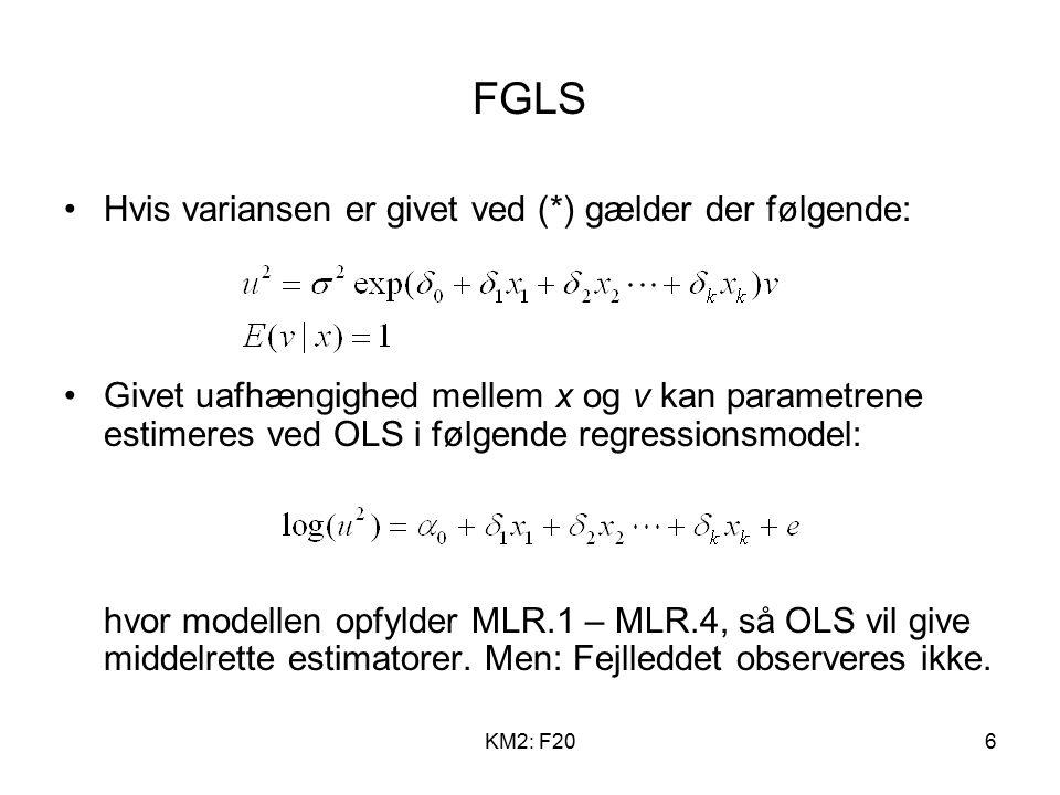 KM2: F206 FGLS Hvis variansen er givet ved (*) gælder der følgende: Givet uafhængighed mellem x og v kan parametrene estimeres ved OLS i følgende regressionsmodel: hvor modellen opfylder MLR.1 – MLR.4, så OLS vil give middelrette estimatorer.