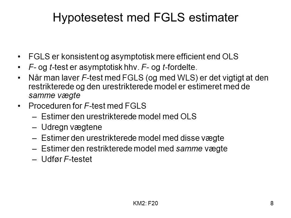 KM2: F208 Hypotesetest med FGLS estimater FGLS er konsistent og asymptotisk mere efficient end OLS F- og t-test er asymptotisk hhv.