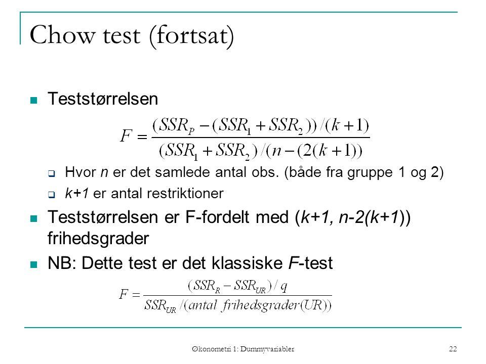 Økonometri 1: Dummyvariabler 22 Chow test (fortsat) Teststørrelsen  Hvor n er det samlede antal obs.