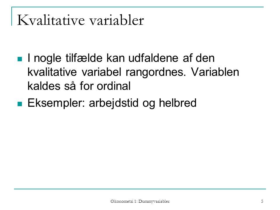 Økonometri 1: Dummyvariabler 5 Kvalitative variabler I nogle tilfælde kan udfaldene af den kvalitative variabel rangordnes.
