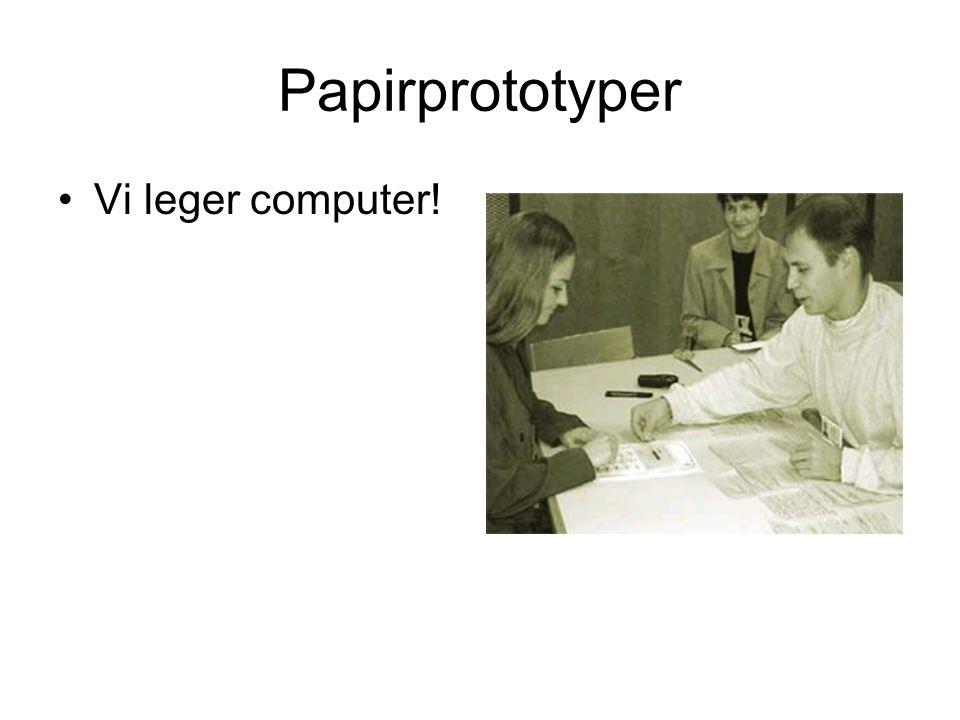 Papirprototyper Vi leger computer!