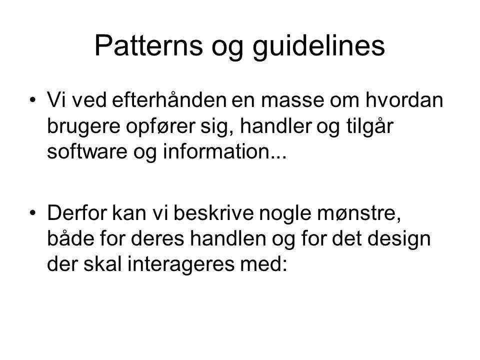 Patterns og guidelines Vi ved efterhånden en masse om hvordan brugere opfører sig, handler og tilgår software og information...