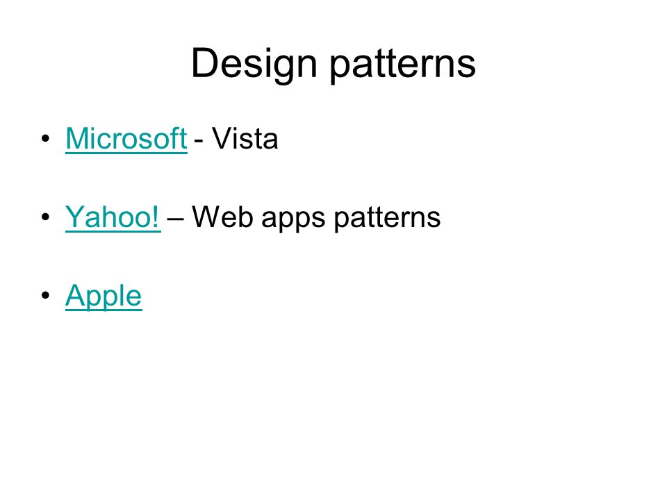 Design patterns Microsoft - VistaMicrosoft Yahoo! – Web apps patternsYahoo! Apple
