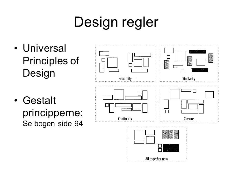 Design regler Universal Principles of Design Gestalt principperne: Se bogen side 94