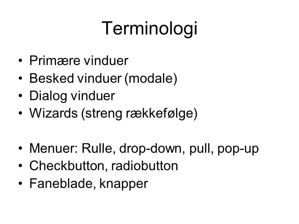 Terminologi Primære vinduer Besked vinduer (modale) Dialog vinduer Wizards (streng rækkefølge) Menuer: Rulle, drop-down, pull, pop-up Checkbutton, radiobutton Faneblade, knapper