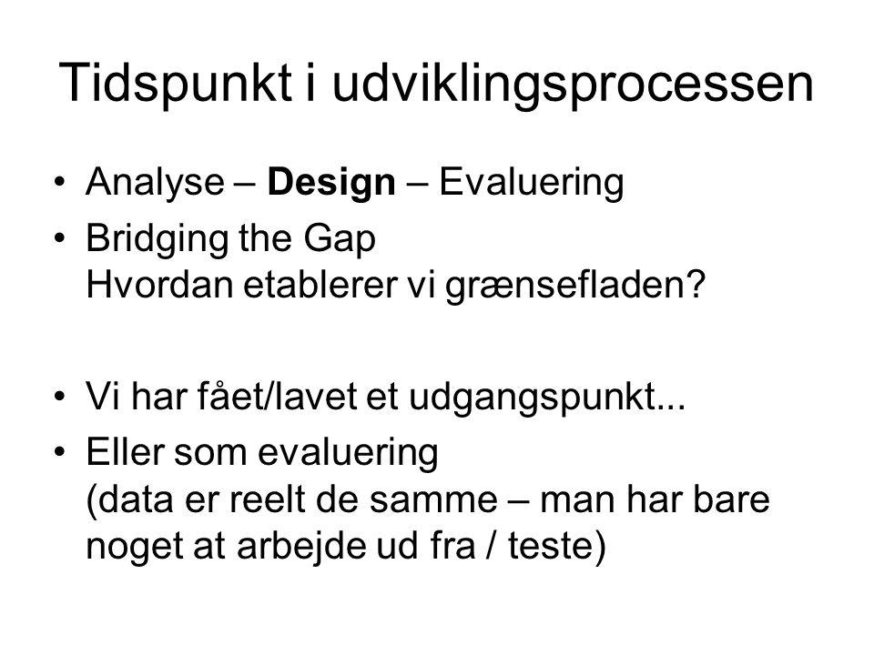 Tidspunkt i udviklingsprocessen Analyse – Design – Evaluering Bridging the Gap Hvordan etablerer vi grænsefladen.