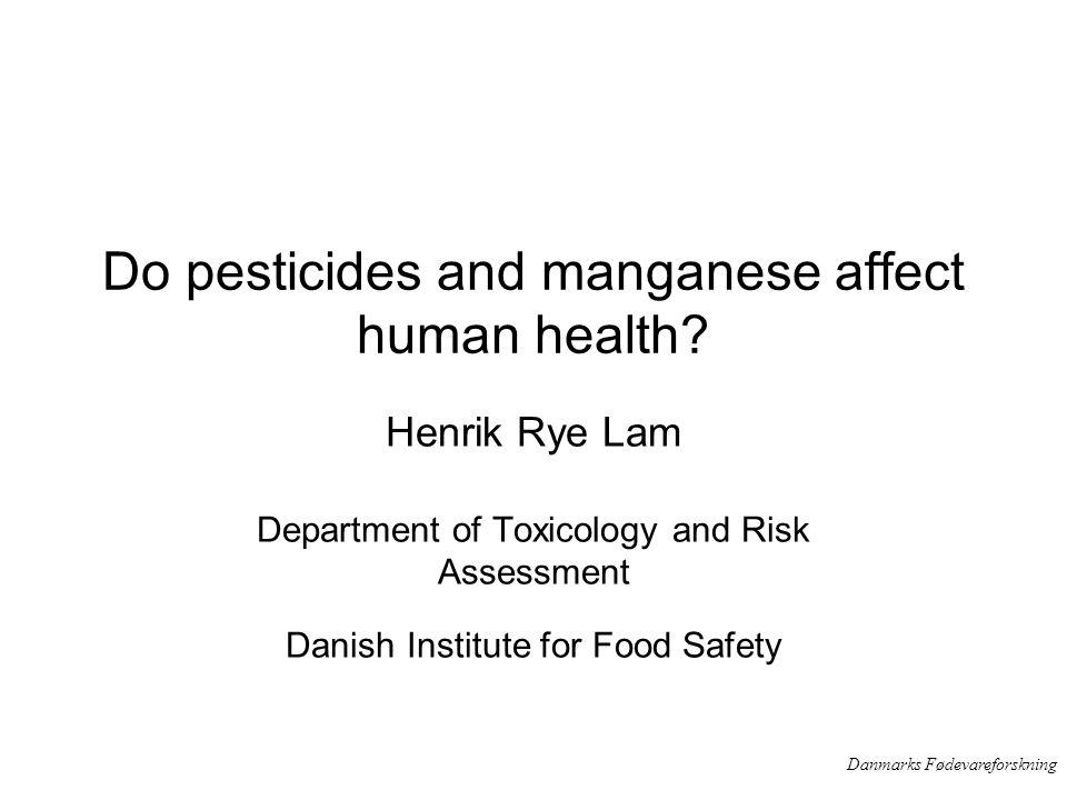 Danmarks Fødevareforskning Do pesticides and manganese affect human health.