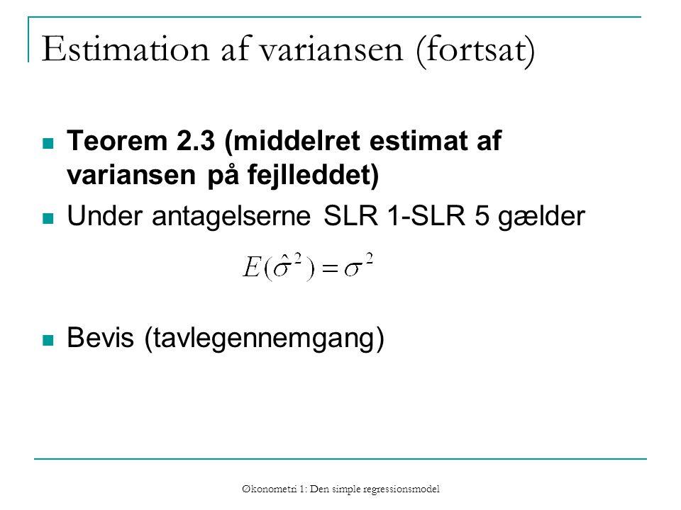 Økonometri 1: Den simple regressionsmodel Estimation af variansen (fortsat) Teorem 2.3 (middelret estimat af variansen på fejlleddet) Under antagelserne SLR 1-SLR 5 gælder Bevis (tavlegennemgang)