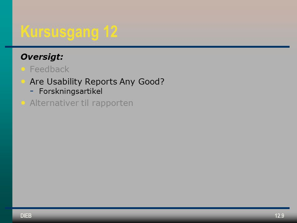 DIEB12.9 Kursusgang 12 Oversigt: Feedback Are Usability Reports Any Good.