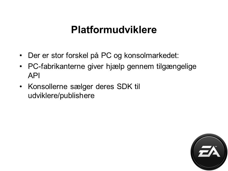 Platformudviklere Der er stor forskel på PC og konsolmarkedet: PC-fabrikanterne giver hjælp gennem tilgængelige API Konsollerne sælger deres SDK til udviklere/publishere