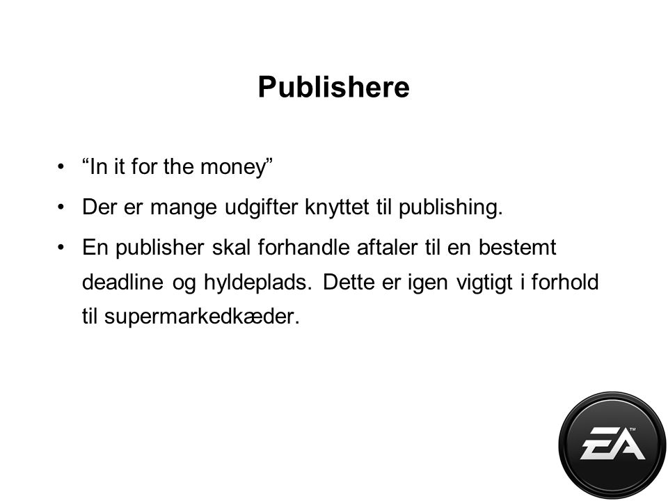 Publishere In it for the money Der er mange udgifter knyttet til publishing.
