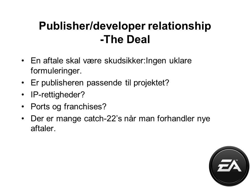 Publisher/developer relationship -The Deal En aftale skal være skudsikker:Ingen uklare formuleringer.