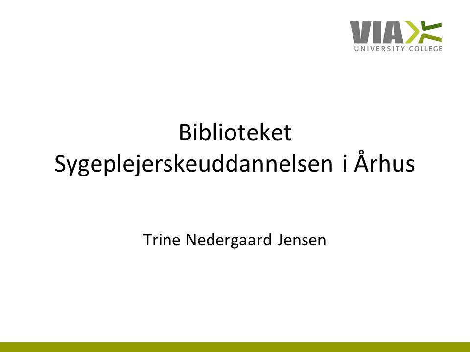 Biblioteket Sygeplejerskeuddannelsen i Århus Trine Nedergaard Jensen