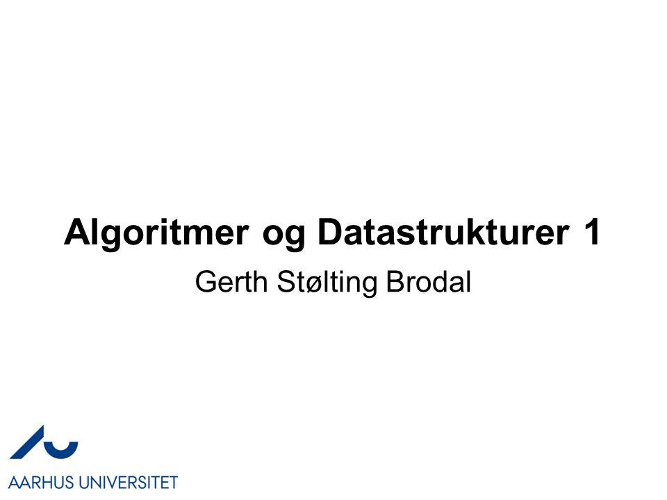 Algoritmer og Datastrukturer 1 Gerth Stølting Brodal