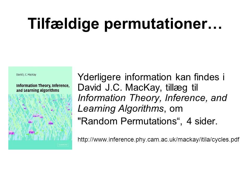 Tilfældige permutationer… Yderligere information kan findes i David J.C.