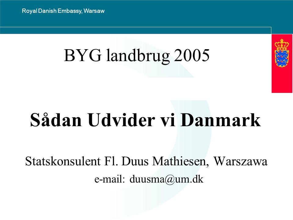 Royal Danish Embassy, Warsaw BYG landbrug 2005 Sådan Udvider vi Danmark Statskonsulent Fl.