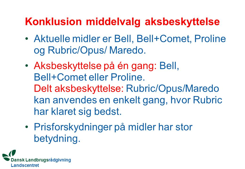 Dansk Landbrugsrådgivning Landscentret Konklusion middelvalg aksbeskyttelse Aktuelle midler er Bell, Bell+Comet, Proline og Rubric/Opus/ Maredo.