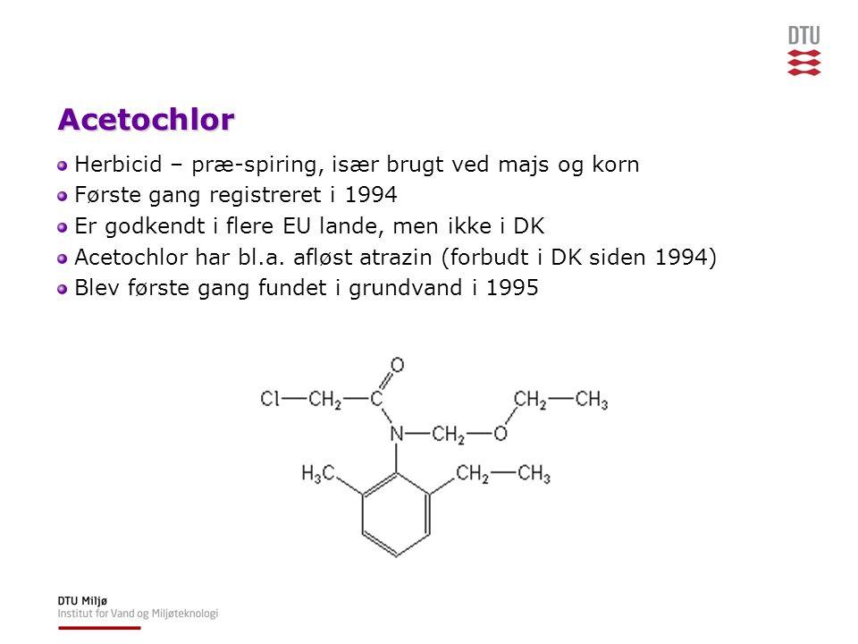 Acetochlor Herbicid – præ-spiring, især brugt ved majs og korn Første gang registreret i 1994 Er godkendt i flere EU lande, men ikke i DK Acetochlor har bl.a.