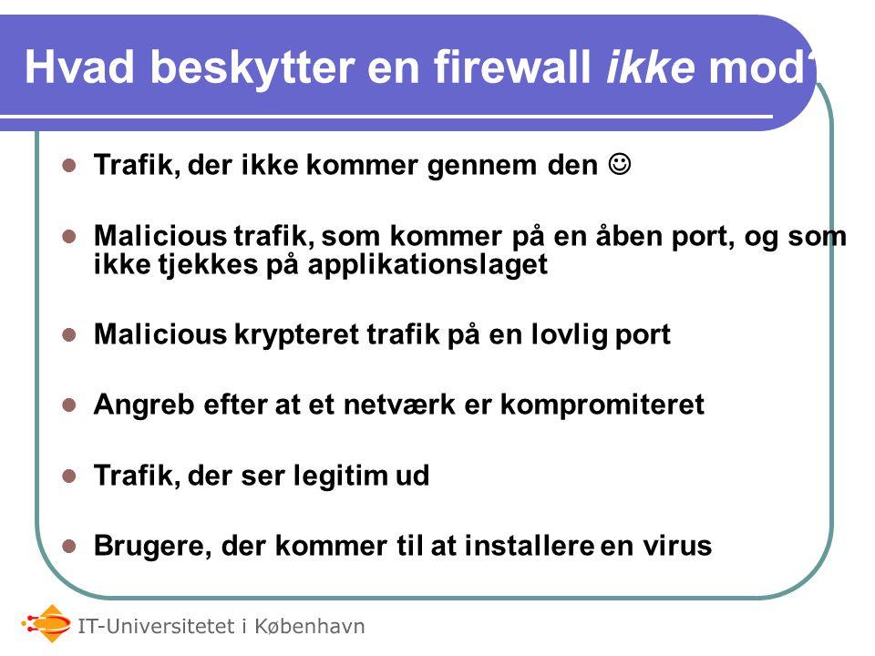 Trafik, der ikke kommer gennem den Malicious trafik, som kommer på en åben port, og som ikke tjekkes på applikationslaget Malicious krypteret trafik på en lovlig port Angreb efter at et netværk er kompromiteret Trafik, der ser legitim ud Brugere, der kommer til at installere en virus Hvad beskytter en firewall ikke mod