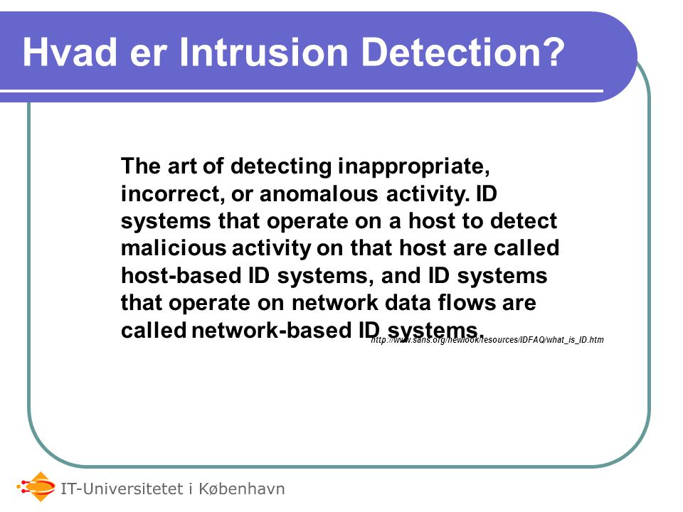 Hvad er Intrusion Detection. The art of detecting inappropriate, incorrect, or anomalous activity.
