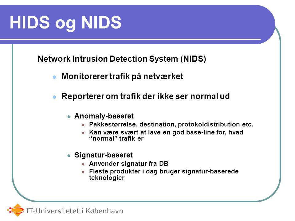 HIDS og NIDS Network Intrusion Detection System (NIDS) Monitorerer trafik på netværket Reporterer om trafik der ikke ser normal ud Anomaly-baseret Pakkestørrelse, destination, protokoldistribution etc.